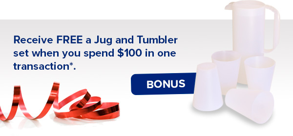 Receive FREE a jug and tumbler set when you spend $100 in one transaction.